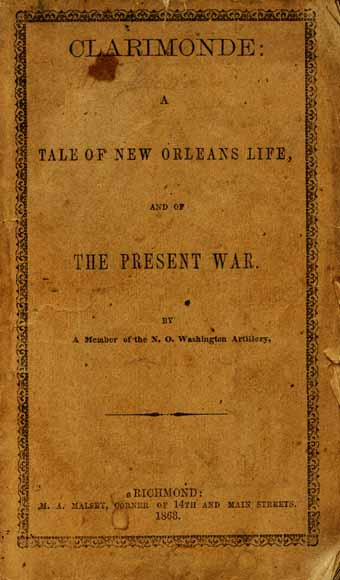 1863 - CLARIMONDE: A TALE OF NEW ORLEANS LIFE, AND OF THE PRESENT WAR BY A MEMBER OF THE N. O. WASHINGTON ARTILLERY.